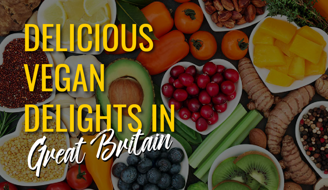 5 delicious vegan delight in Great Britain, must try