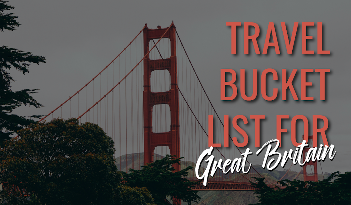 Travel bucket list for Great Britain, Can't miss anything
